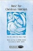 Pepper Choplin: Raise the Christmas Hallelujah: SATB: Vocal Score