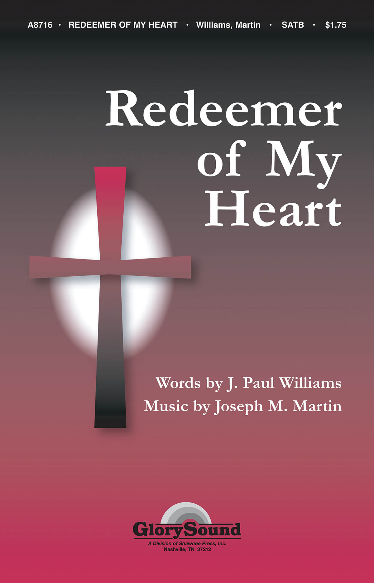 J. Paul Williams Joseph M. Martin: Redeemer Of My Heart SATB: SATB: Vocal Score