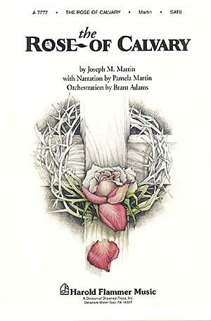 Brant Adams Joseph M. Martin Pamela Martin: The Rose of Calvary: SATB: Vocal