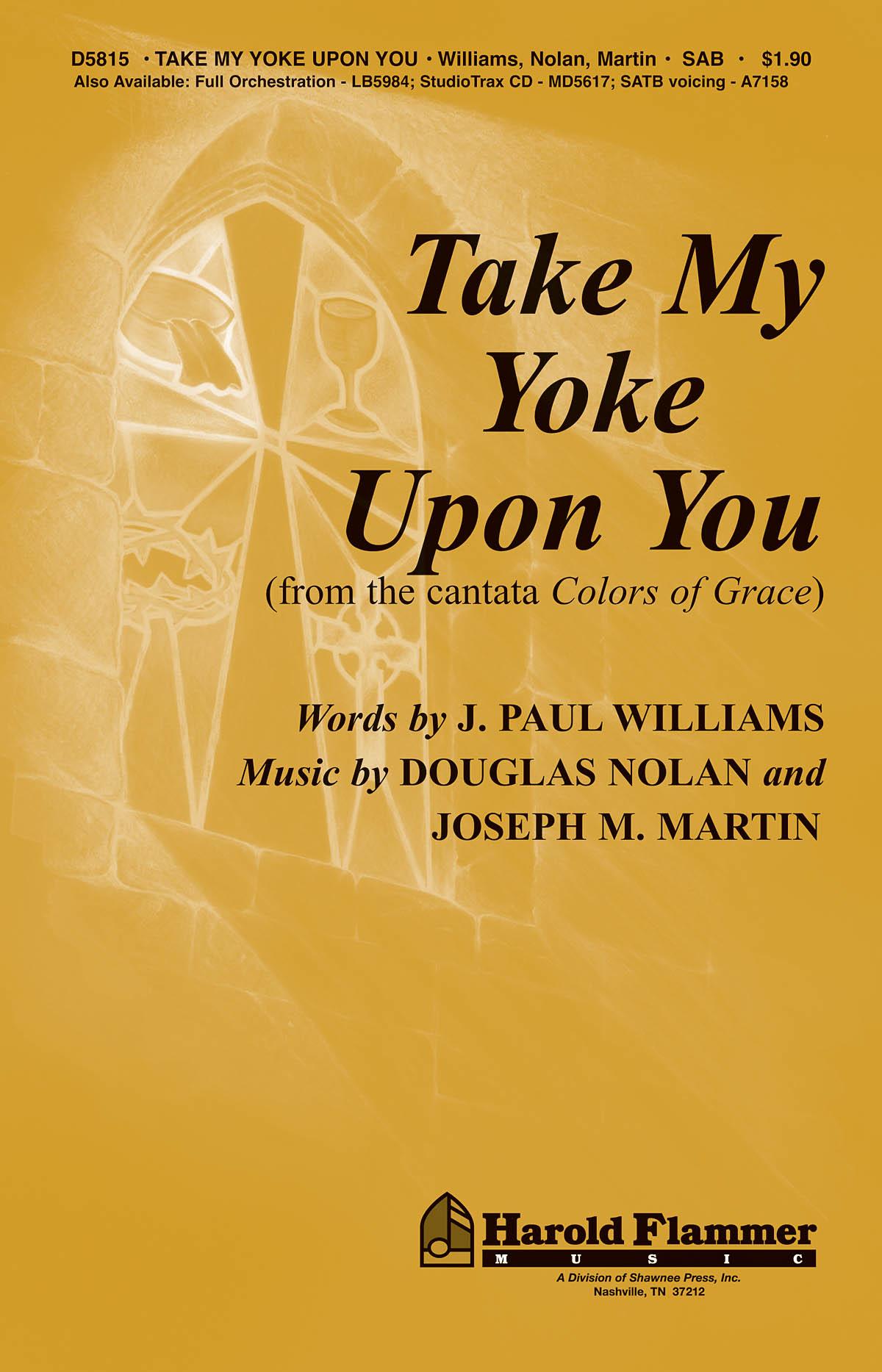 Douglas Nolan J. Paul Williams Joseph M. Martin: Take My Yoke Upon You: SAB:
