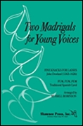 Two Madrigals for Young Voices: 3-Part Choir: Vocal Score