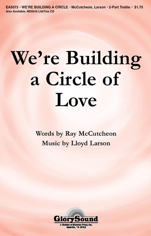 Lloyd Larson: We're Building a Circle of Love: Unison or 2-Part Choir: Vocal