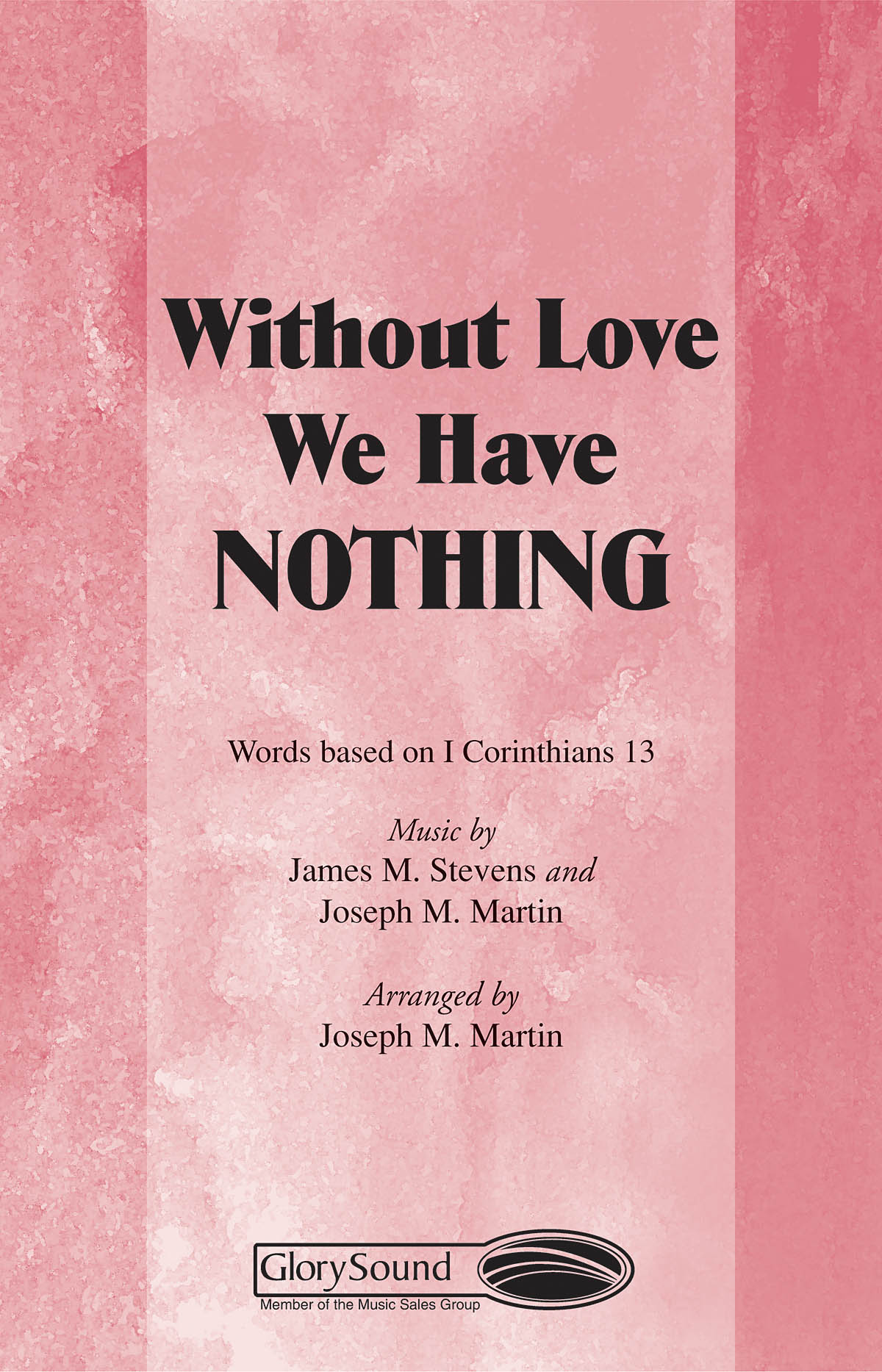 James Michael Stevens Joseph M. Martin: Without Love We Have Nothing: SATB: