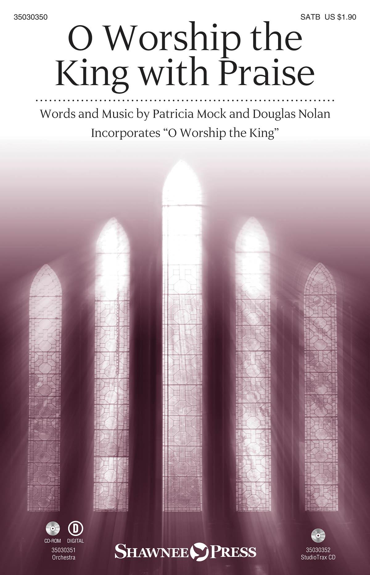 Douglas Nolan Patricia Mock: O Worship the King with Praise: SATB: Vocal Score