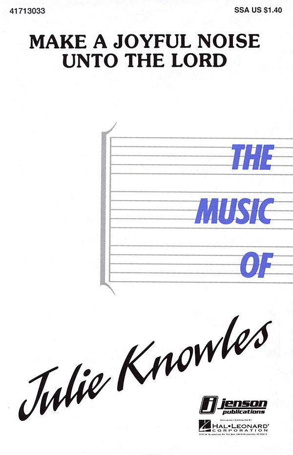 Julie Knowles: Make a Joyful Noise unto the Lord: SSA: Vocal Score