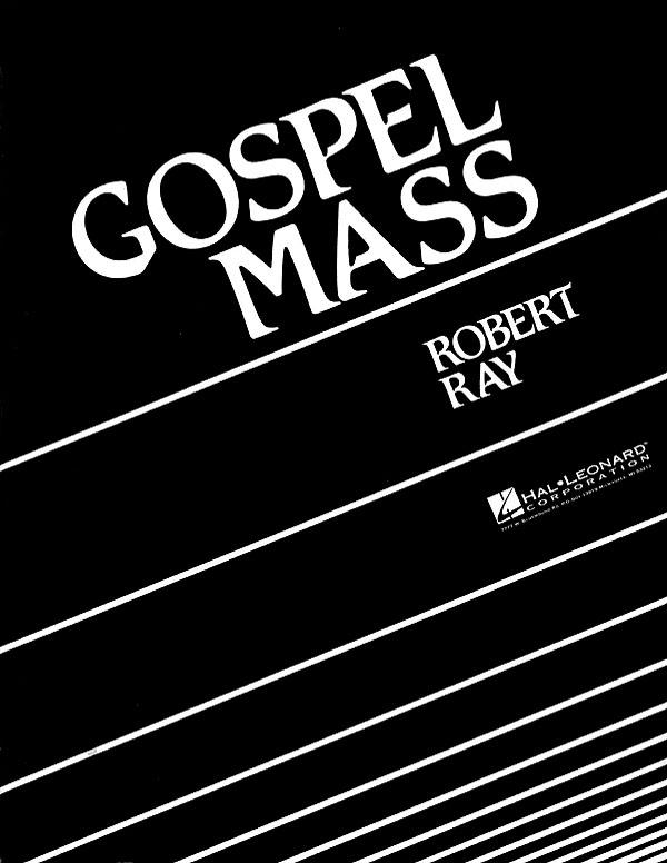 Robert Ray: Gospel Mass: SATB: Vocal Score