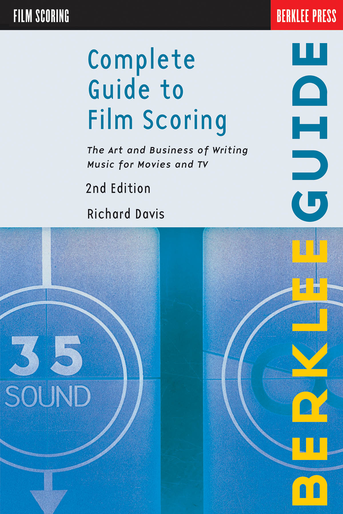 Complete Guide To Film Scoring - 2Nd Edition: Reference