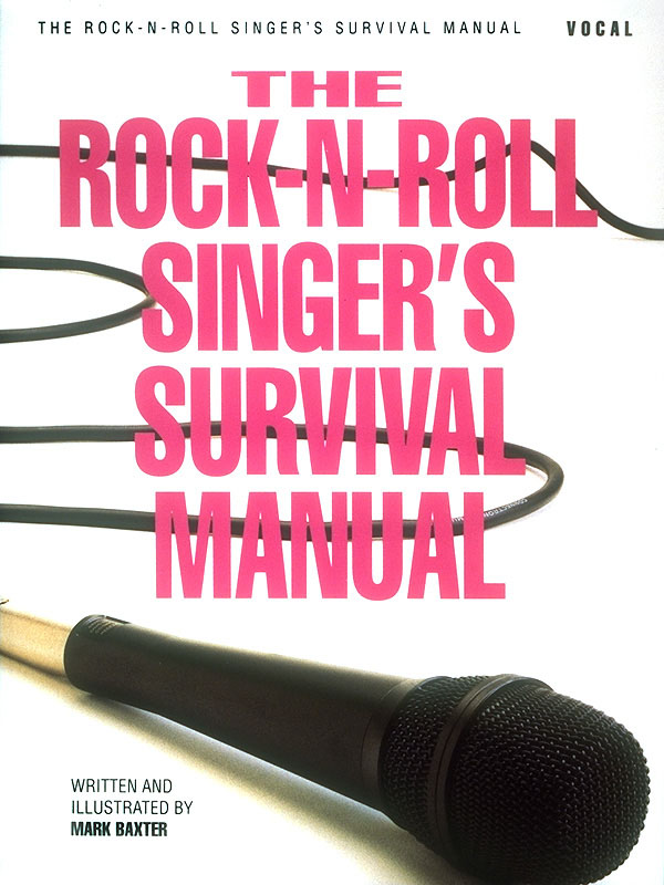 The Rock-N-Roll Singer's Survival Manual: Voice: Vocal Tutor