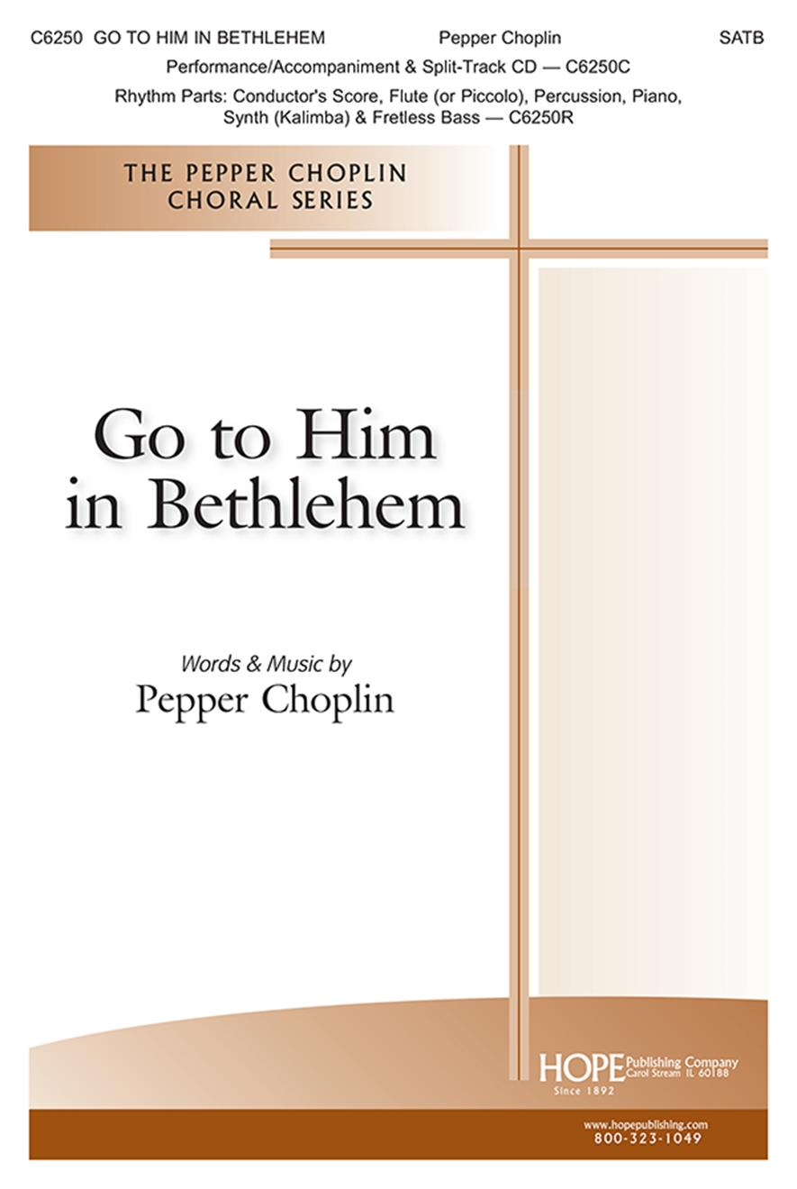 Pepper Choplin: Go To Him In Bethlehem: SATB