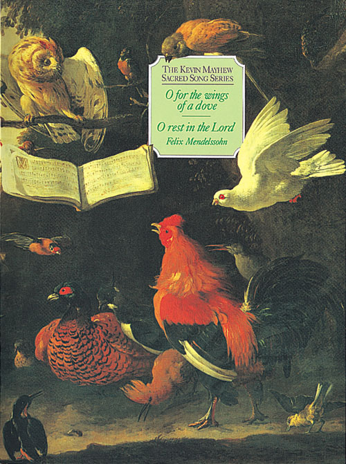 Felix Mendelssohn Bartholdy: O For The Wings Of A Dove/O Rest In The Lord: Mixed