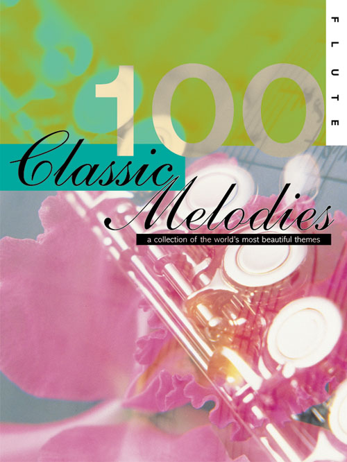 100 Classic Melodies for Flute: Flute: Instrumental Album