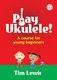 Tim Lewis: Play Ukulele!: Ukulele: Instrumental Tutor