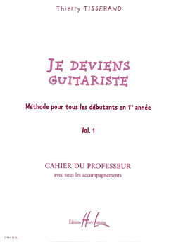 Thierry Tisserand: Je deviens guitariste Vol. 1 - Professeur: Guitar