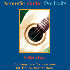 William Bay: Acoustic Guitar Portraits: Guitar: Recorded Performance
