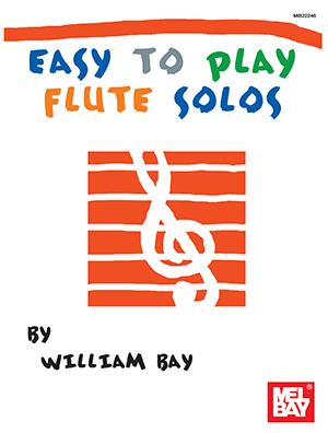 William Bay: Easy To Play Flute Solos: Flute: Instrumental Album