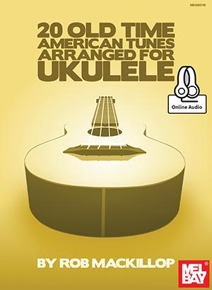 Rob MacKillop: 20 Old Time American Tunes Arranged For Ukulele: Ukulele: