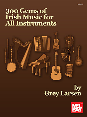 Grey E. Larsen: 300 Gems Of Irish Music For All Instruments: Mixed Songbook