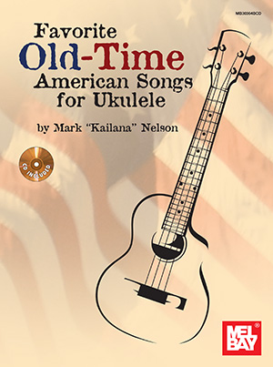 Mark Kailana Nelson: Favorite Old-Time American Songs For Ukulele: Ukulele: