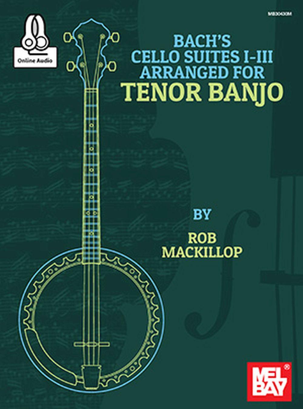 Rob MacKillop: Bach's Cello Suites I-III Arranged For Tenor Banjo: Banjo: