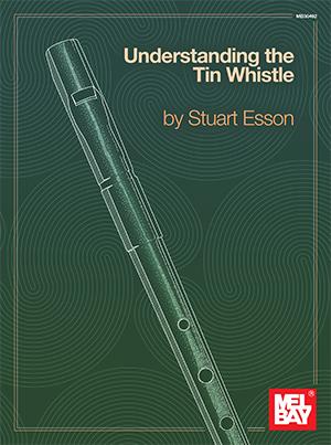 Stuart Esson: Understanding The Tin Whistle: Tin Whistle: Instrumental Tutor
