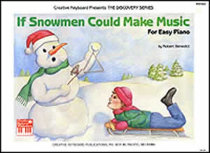 Robert Benedict: If Snowmen Could Make Music (For Easy Piano): Piano: