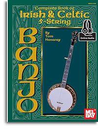 Tom Hanway: Complete Book Of Irish and Celtic 5-String Banjo: Banjo: