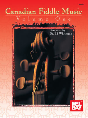 Canadian Fiddle Music Volume 1: Violin: Mixed Songbook