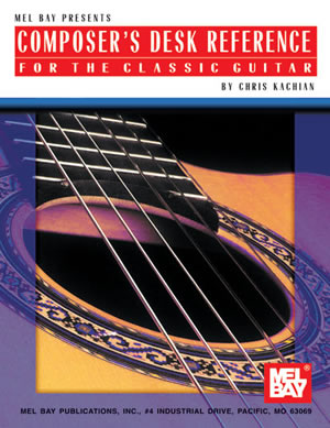 Chris Kachian: Composer's Desk Reference For The Classic Guitar: Reference