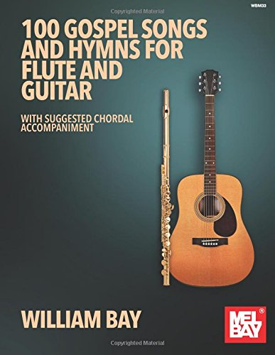 William Bay: 100 Gospel Songs and Hymns for Flute and Guitar: Flute & Guitar: