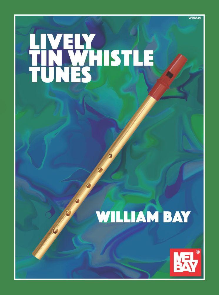 William Bay: Lively Tin Whistle Tunes: Tin Whistle: Instrumental Collection