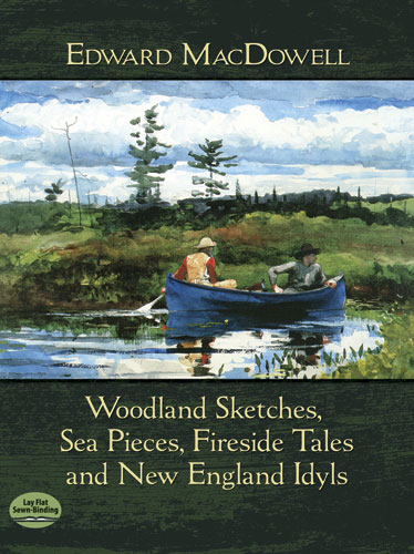 Edward MacDowell: Woodland Sketches  Sea Pieces  Fireside Tales: Piano: