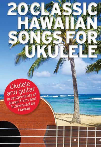 20 Classic Hawaiian Songs For Ukulele: Ukulele: Mixed Songbook