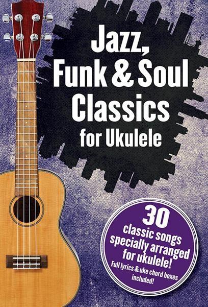 Jazz  Funk & Soul Classics For Ukulele: Ukulele: Mixed Songbook