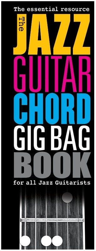The Jazz Guitar Chord Gig Bag Book: Guitar: Instrumental Reference