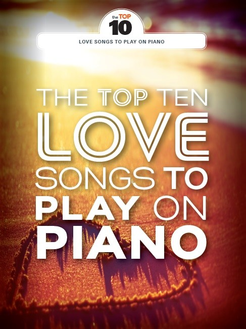 The Top Ten Love Songs To Play On Piano: Piano  Vocal  Guitar: Mixed Songbook