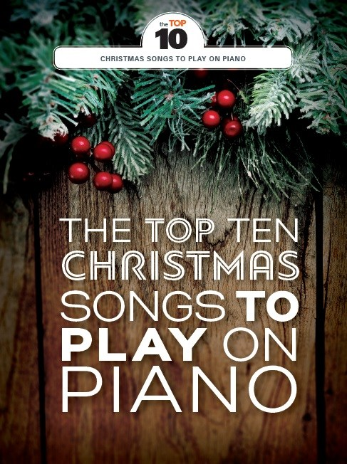 The Top Ten Christmas Songs To Play On Piano: Piano  Vocal  Guitar: Mixed