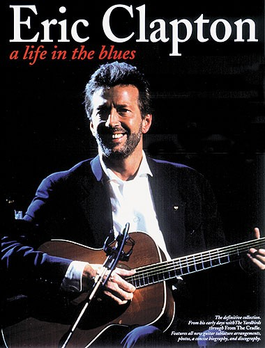 Eric Clapton: Eric Clapton: A Life In The Blues: Guitar TAB: Artist Songbook