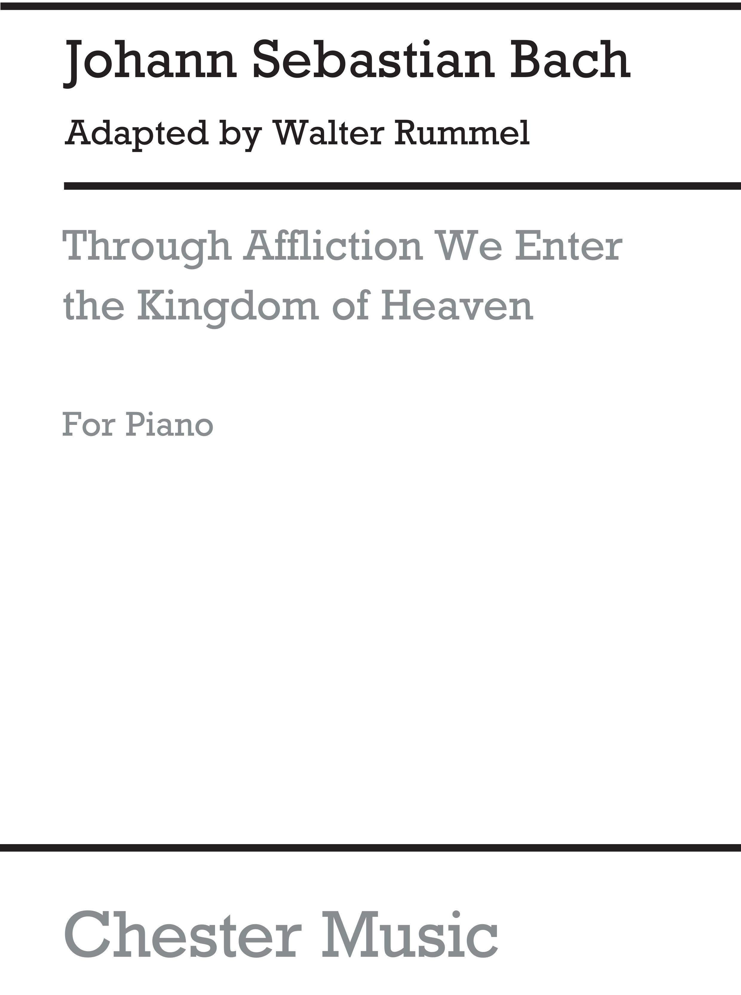 Johann Sebastian Bach: Through Affliction We Enter The Kingdom Of Heaven: Piano: