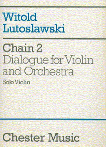 Witold Lutoslawski: Chain 2 Dialogue For Violin And Orchestra (part): Violin: