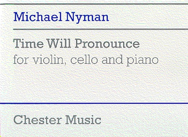 Michael Nyman: Time Will Pronounce For Violin  Cello And Piano: Chamber