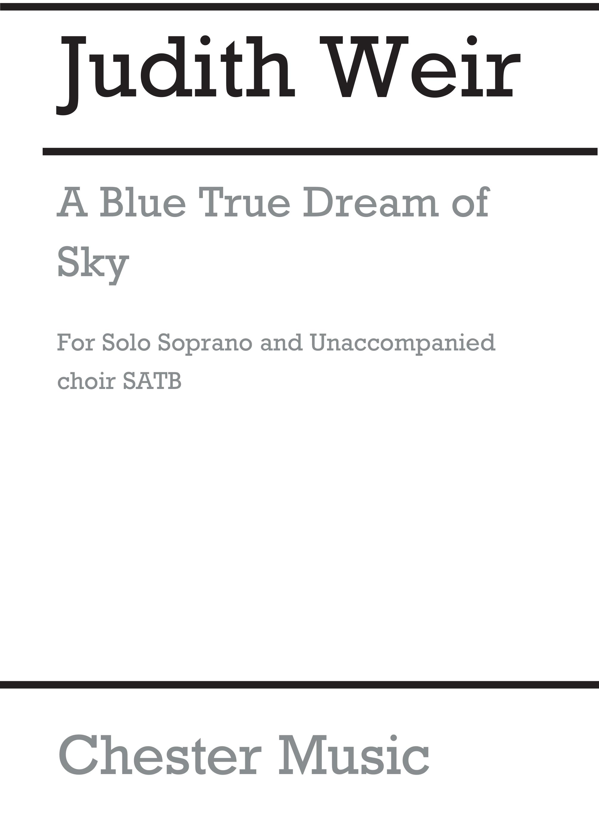 Judith Weir: A Blue True Dream Of Sky: Soprano & SATB: Vocal Work