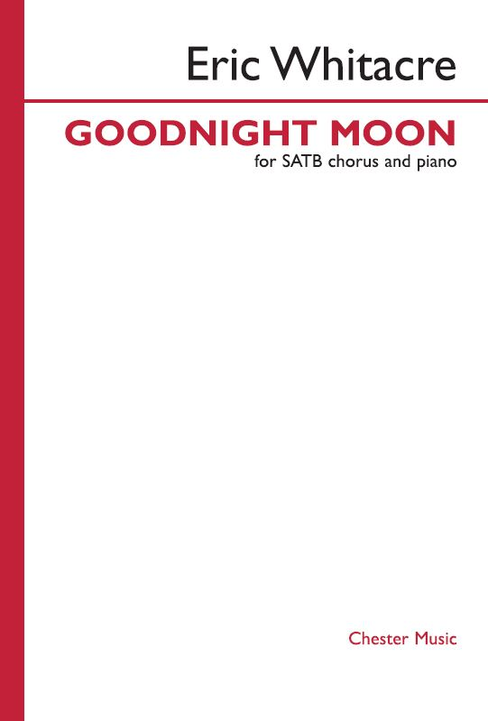 Eric Whitacre: Goodnight Moon: Mixed Choir a Cappella: Vocal Score