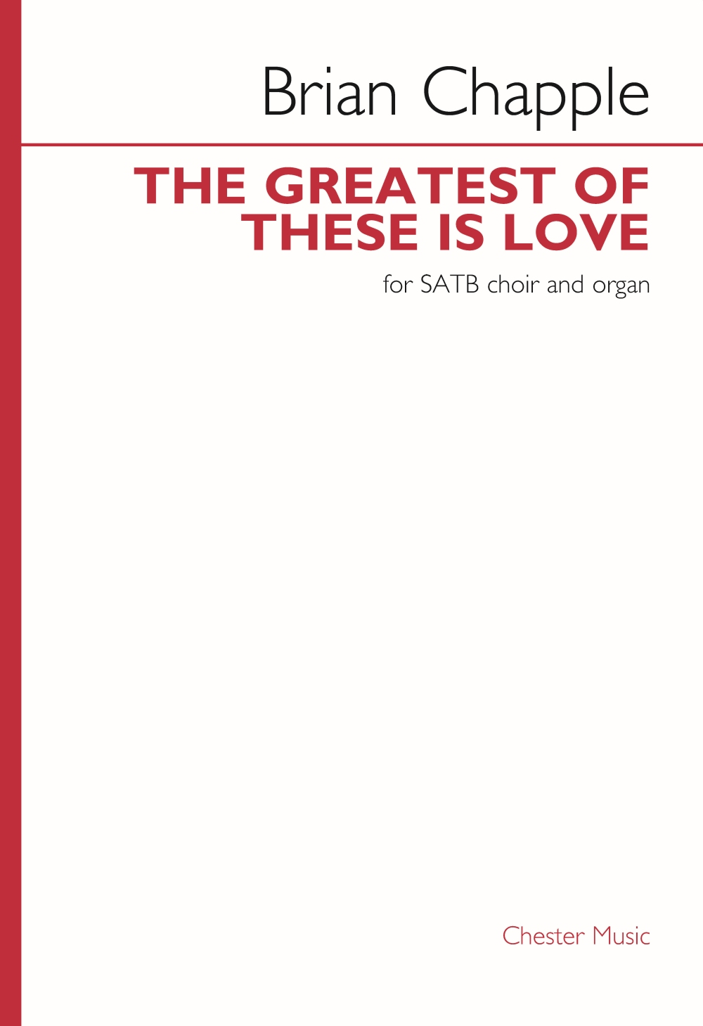 Brian Chapple: The Greatest of These is Love: Mixed Choir and Piano/Organ:
