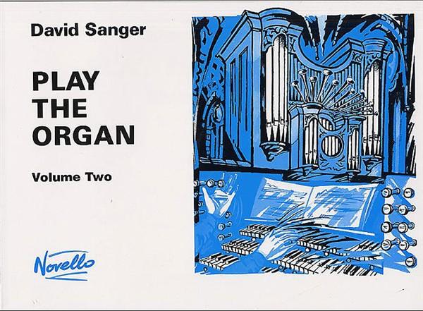 David Sanger: Play The Organ Volume 2: Organ: Instrumental Tutor