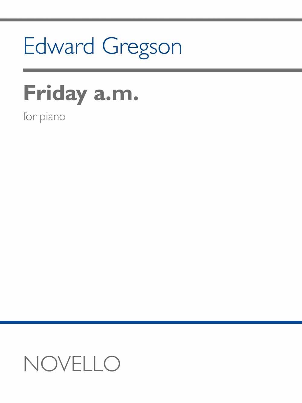 Edward Gregson: Friday a.m.: Piano: Instrumental Work