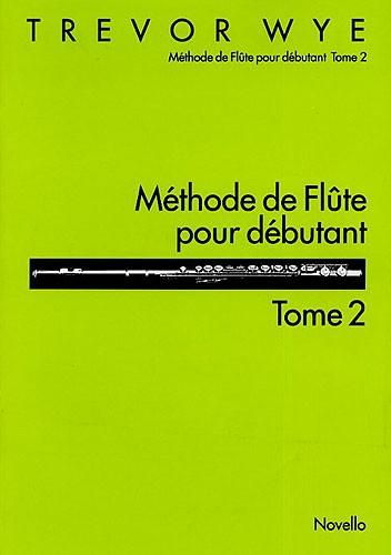 Trevor Wye: Methode De Flute Pour Debutant Tome 2: Flute: Instrumental Tutor