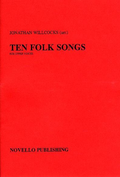 Jonathan Willcocks: Ten Folk Songs Arranged by Jonathan Willcocks: 2-Part Choir: