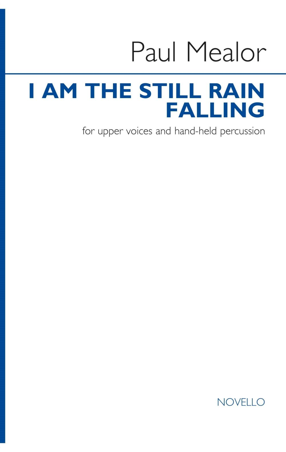 Paul Mealor: I Am The Still Rain Falling: Upper Voices and Piano/Organ: Vocal