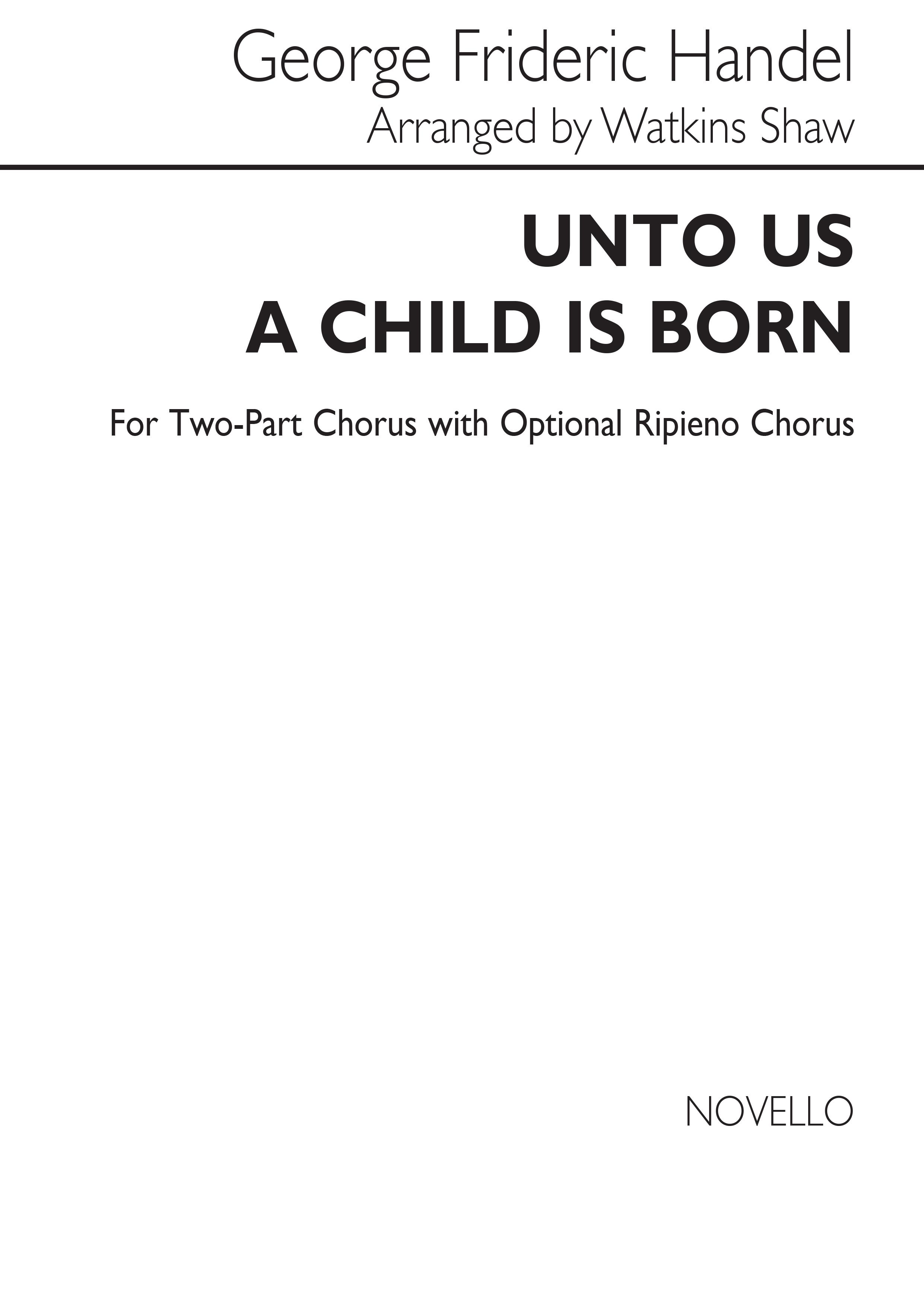 Georg Friedrich Händel: Unto Us A Child Is Born: 2-Part Choir: Vocal Score