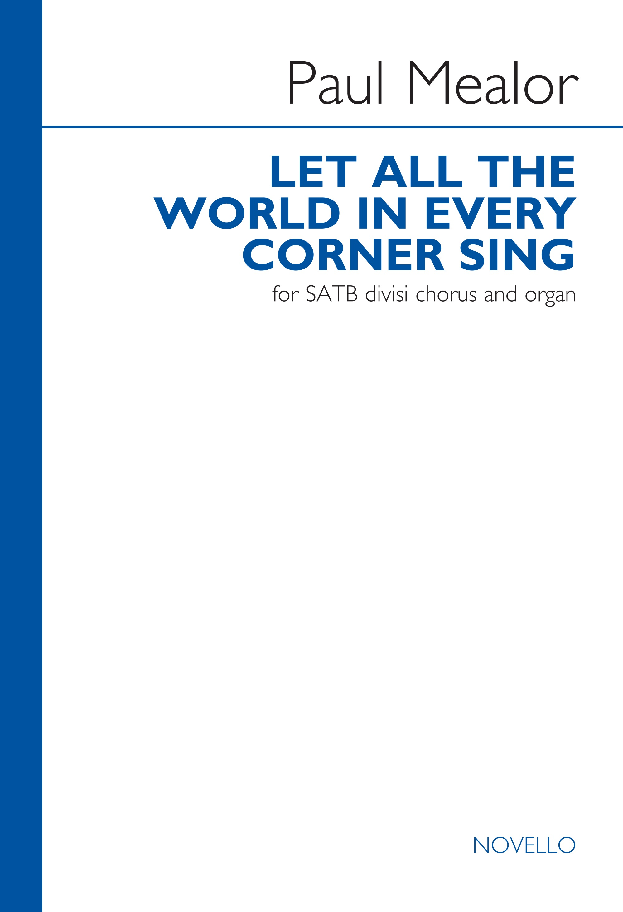 Paul Mealor: Let All The World In Every Corner Sing: SATB: Vocal Score